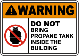 Warning Do Not Bring Propane Tank Inside Sign