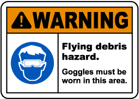 Flying Debris Goggles Must Be Worn Sign