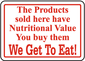 You Buy Them We Get To Eat Sign