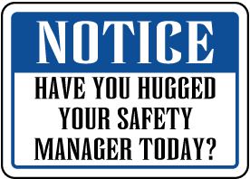 Hugged Your Safety Manager Today Sign