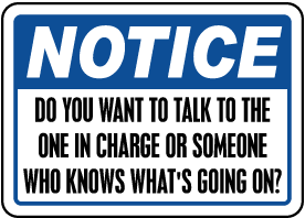 Talk To Someone In Charge Sign