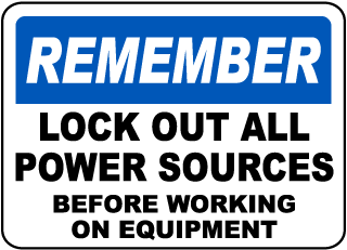 Remember Lock Out All Power Label