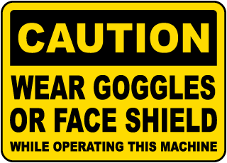 Wear Goggles or Face Shield Sign