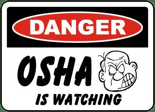 Danger OSHA Is Watching Sign