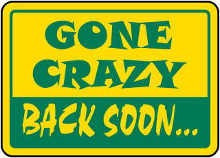 Gone Crazy Back Soon Sign