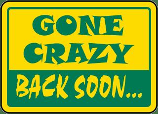 Gone Crazy Back Soon Sign