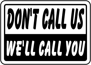 Don't Call Us We'll Call You Sign