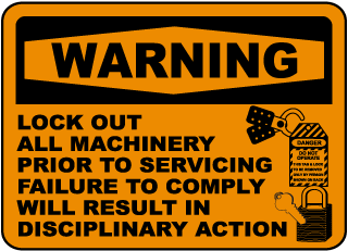 Warning Lock Out All Machinery Prior To Servicing Failure To Comply Will Result In Disciplinary Action
