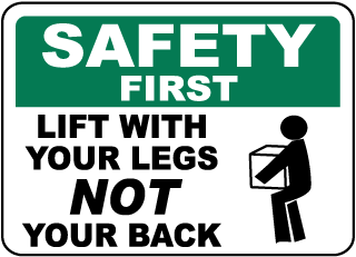 Safety First Lift With Your Legs Not Your Back Sign
