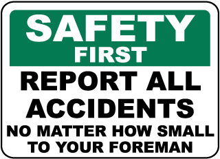 Safety First Report All Accidents No Matter How Small To Your Foreman Sign