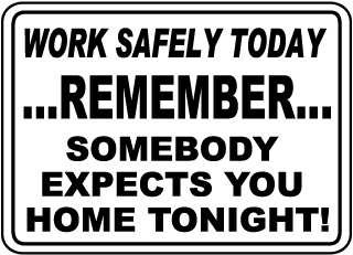 Work Safely Today Remember Somebody Expects You Home Tonight Sign