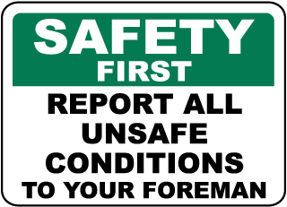 Safety First Report All Unsafe Conditions To Your Foreman Sign