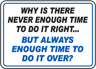 Why Is There Never Enough Time To Do It Right Sign