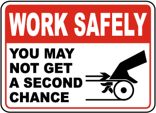 Work Safely You May Not Get A Second Chance Sign