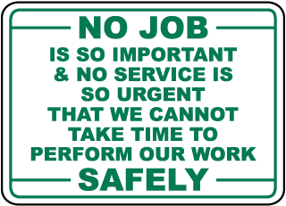 No Job Is So Important No Service Is So Urgent Sign