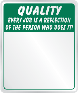 Quality Every Job Is A Reflection Of The Person Who Does It Sign
