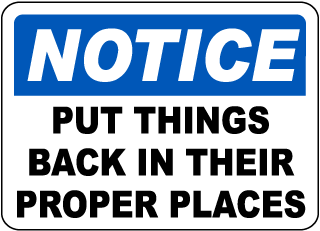 Notice Put Things Back In Their Proper Places Sign