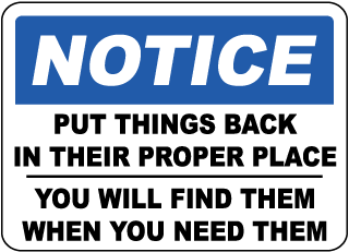 Notice Put Things Back In Their Proper Place You Will Find Them When You Need Them Sign
