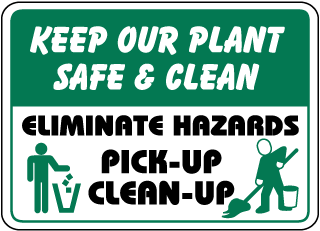 Keep Our Plant Safe and Clean Eliminate Hazards Pick-Up Clean-Up Sign