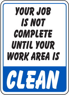 Your Job Is Not Complete Until Your Work Area Is Clean Sign