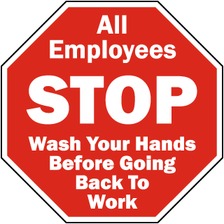 All Employees Stop Wash Your Hands Before Going Back To Work sign