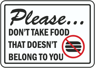 Please Don't Take Food That Doesn't Belong To You sign