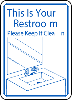This Is Your Restroom Please Keep It Clean sign