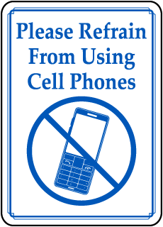Please Refrain From Using Cell Phones sign
