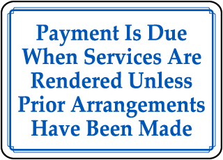 Payment Is Due When Services Are Rendered Unless Prior Arrangements Have Been Made sign