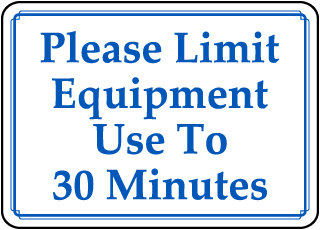 Please Limit Equipment Use To 30 Minutes sign