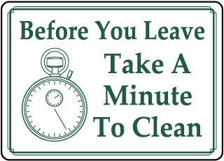 Before You Leave Take A Minute To Clean sign