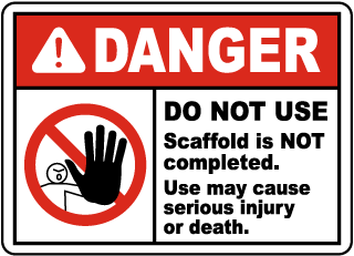 Danger Do Not Use Scaffold is NOT completed. Use may cause serious injury or death sign