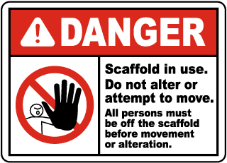 Danger Scaffold in use. Do not alter or attempt to move. All persons must be off the scaffold before movement or alteration sign