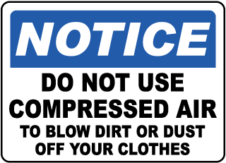 Notice Do Not Use Compressed Air To Blow Dirt Or Dust Off Your Clothes Label