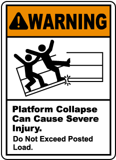 Warning Platform Collapse Can Cause Severe Injury. Do Not Exceed Posted Load.