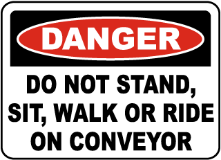 Danger Do Not Stand, Sit, Walk Or Ride On Conveyor sign