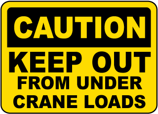 Caution Keep Out From Under Crane Loads sign