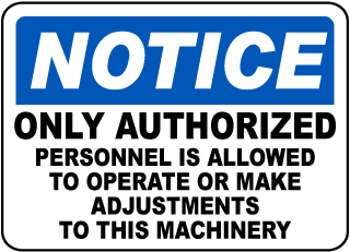 Notice Only Authorized Personnel Is Allowed To Operate Or Make sign