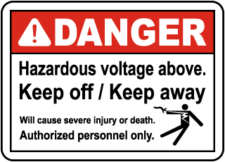 Danger hazardous voltage above. Keep off Keep away. Will cause severe injury or death. Authorized personnel only