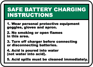 Safe Battery Charging Instructions 1. Wear personal protective equipment goggles, gloves and apron.. Sign