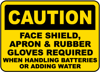 Caution Face Shield Apron Rubber Gloves Required When Handling Batteries Or Adding Water Sign
