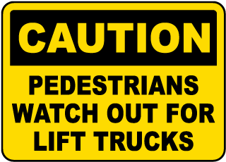 Caution Pedestrians Watch Out For Lift Trucks sign
