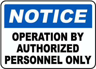 Notice Operation By Authorized Personnel Only sign
