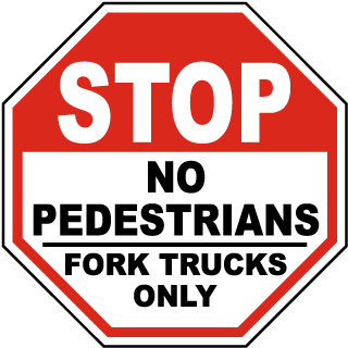 Stop No Pedestrians Fork Trucks Only Sign