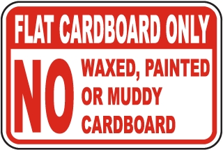 Flat Cardboard Only No Waxed, Painted Or Muddy Cardboard Sign