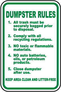 Dumpster Rules: 1. All trash must be securely bagged prior to disposal.. Sign