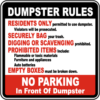 Dumpster Rules Residents Only permitted to use dumpster. Violators will be prosecuted.. Sign