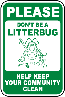 Please Don't Be A Litterbug Help Keep Your Community Clean Sign
