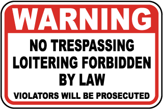 Warning No Trespassing Loitering Forbidden By Law Violators Will Be Prosecuted Sign