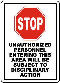 Stop Unauthorized Personnel Entering This Area Will Be Subject To Disciplinary Action Sign